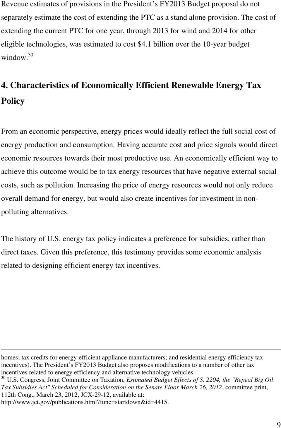 Characteristics of Economically Efficient Renewable Energy Tax Policy From an economic perspective, energy prices would ideally reflect the full social cost of energy production and consumption.