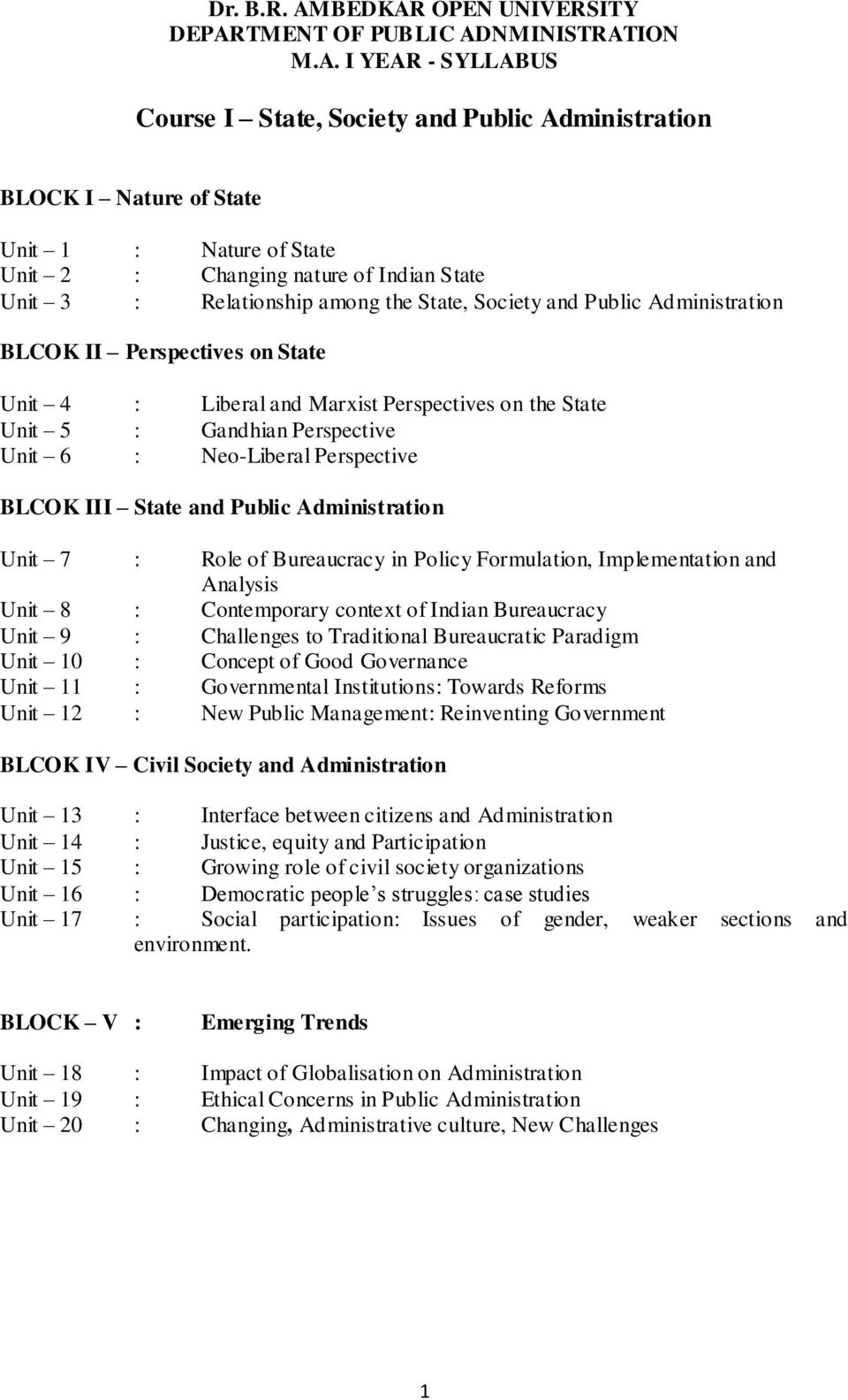State and Public Administration Unit 7 : Role of Bureaucracy in Policy Formulation, Implementation and Analysis Unit 8 : Contemporary context of Indian Bureaucracy Unit 9 : Challenges to Traditional