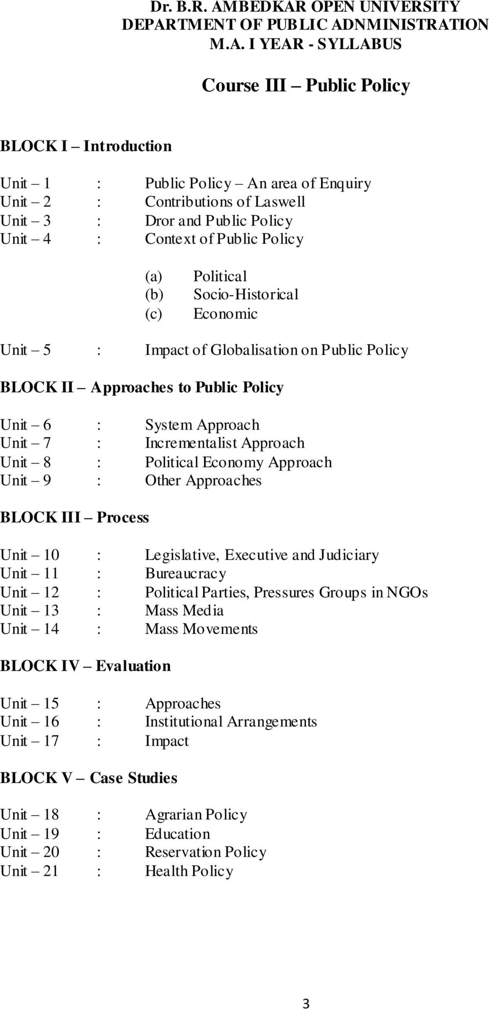 Approach Unit 8 : Political Economy Approach Unit 9 : Other Approaches BLOCK III Process Unit 10 : Legislative, Executive and Judiciary Unit 11 : Bureaucracy Unit 12 : Political Parties, Pressures
