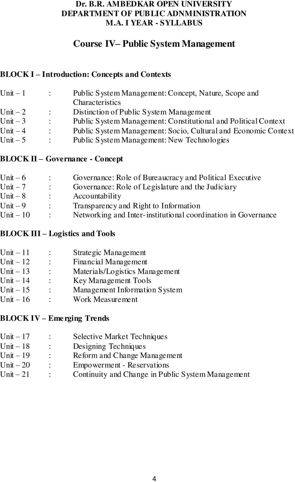 System Management: New Technologies BLOCK II Governance - Concept Unit 6 : Governance: Role of Bureaucracy and Political Executive Unit 7 : Governance: Role of Legislature and the Judiciary Unit 8 :