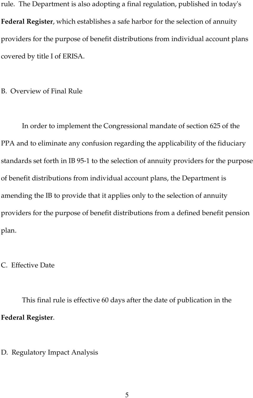 Overview of Final Rule In order to implement the Congressional mandate of section 625 of the PPA and to eliminate any confusion regarding the applicability of the fiduciary standards set forth in IB