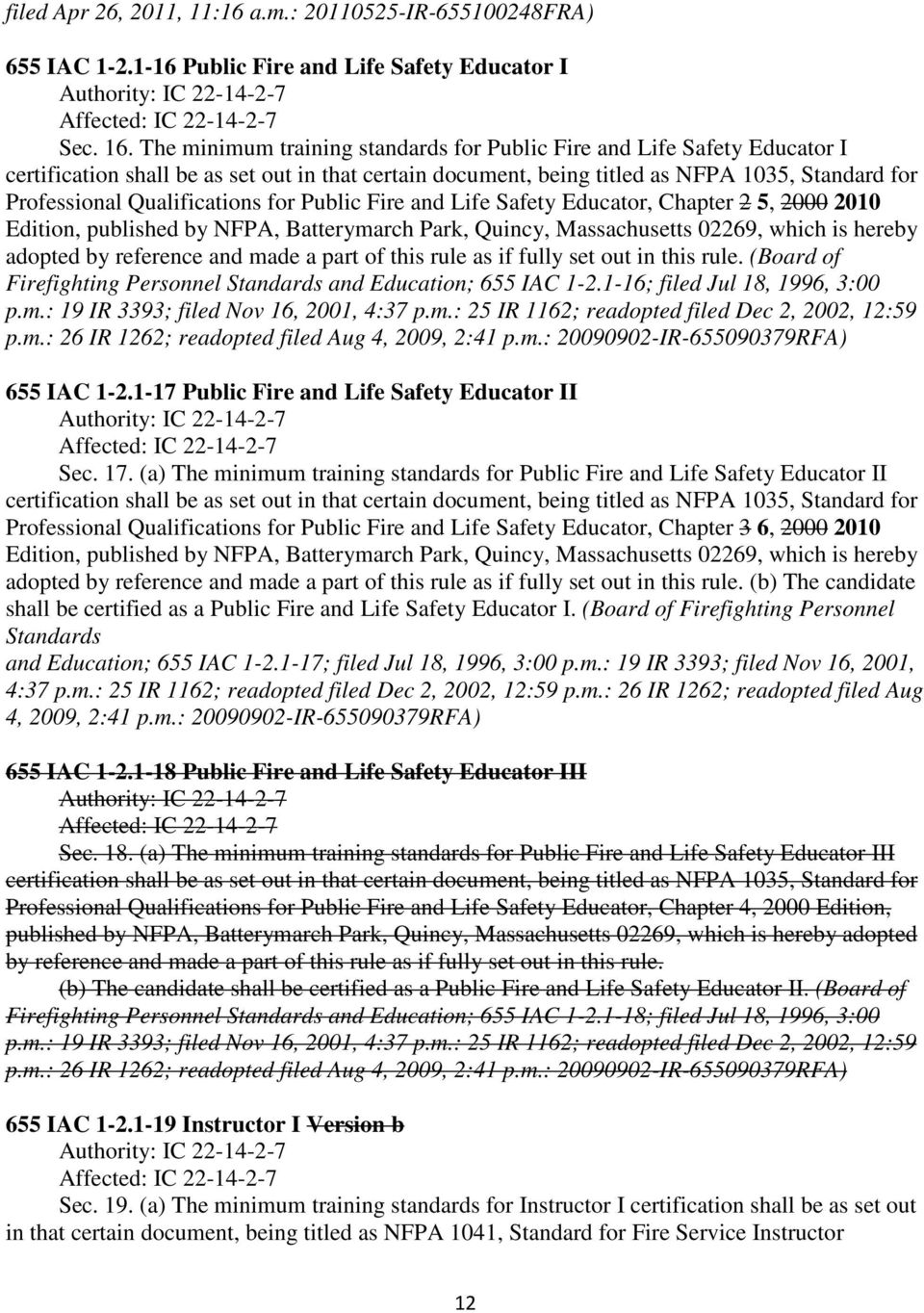 Qualifications for Public Fire and Life Safety Educator, Chapter 2 5, 2000 2010 Edition, published by NFPA, Batterymarch Park, Quincy, Massachusetts 02269, which is hereby adopted by reference and