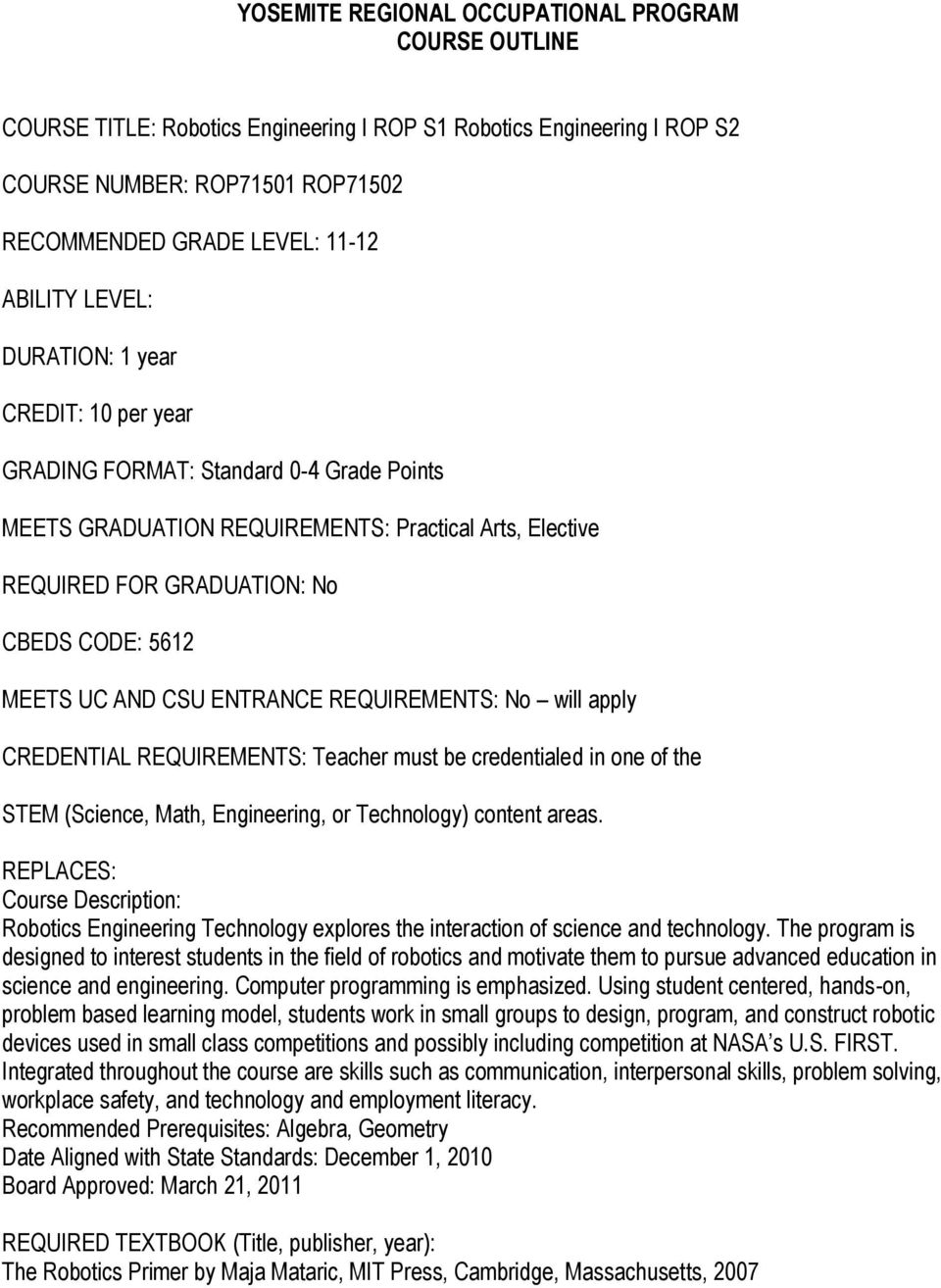 CSU ENTRANCE REQUIREMENTS: No will apply CREDENTIAL REQUIREMENTS: Teacher must be credentialed in one of the STEM (Science, Math, Engineering, or Technology) content areas.
