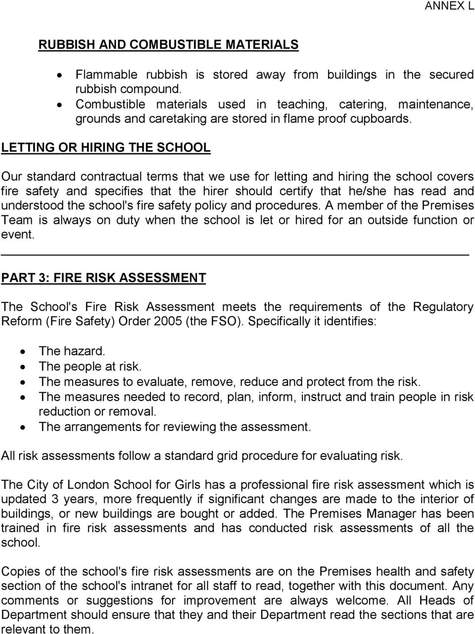 LETTING OR HIRING THE SCHOOL Our standard contractual terms that we use for letting and hiring the school covers fire safety and specifies that the hirer should certify that he/she has read and