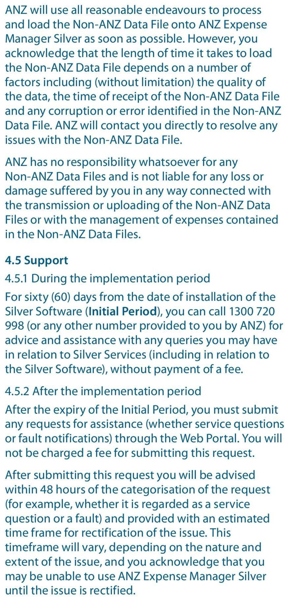 the Non-ANZ Data File and any corruption or error identified in the Non-ANZ Data File. ANZ will contact you directly to resolve any issues with the Non-ANZ Data File.