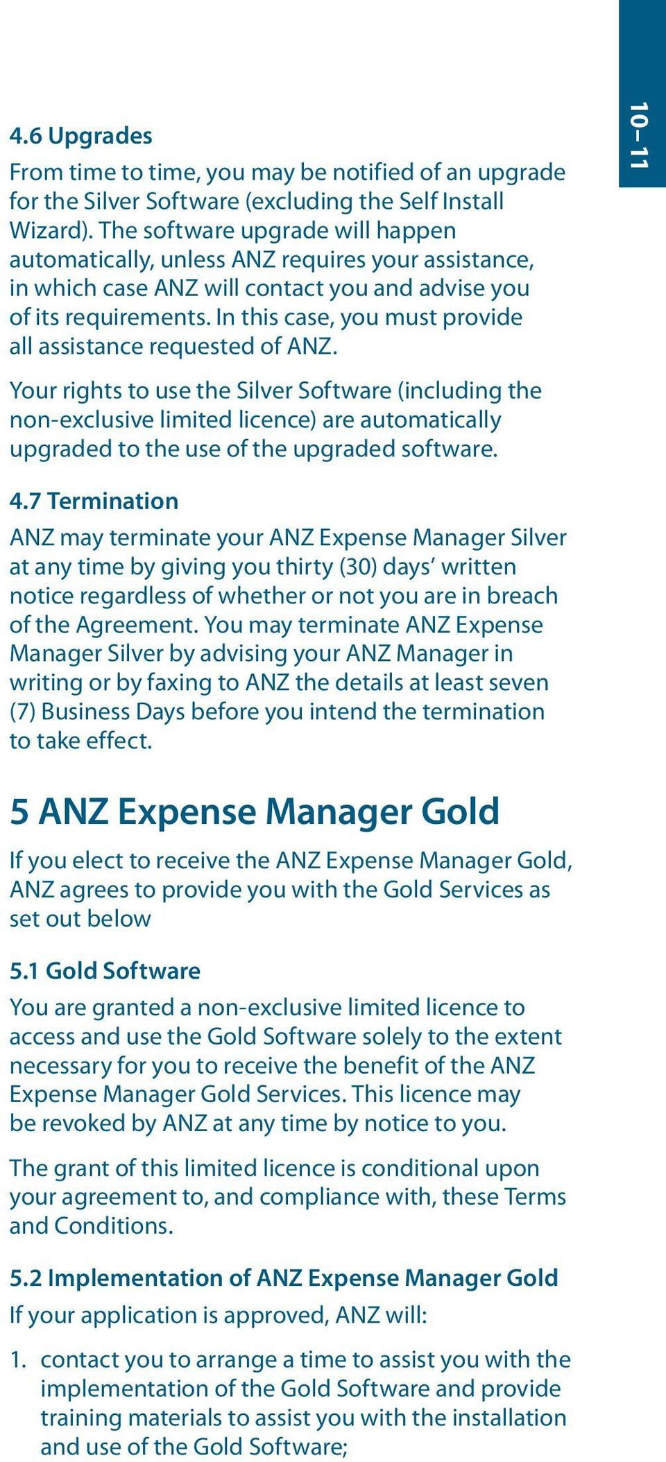 In this case, you must provide all assistance requested of ANZ.