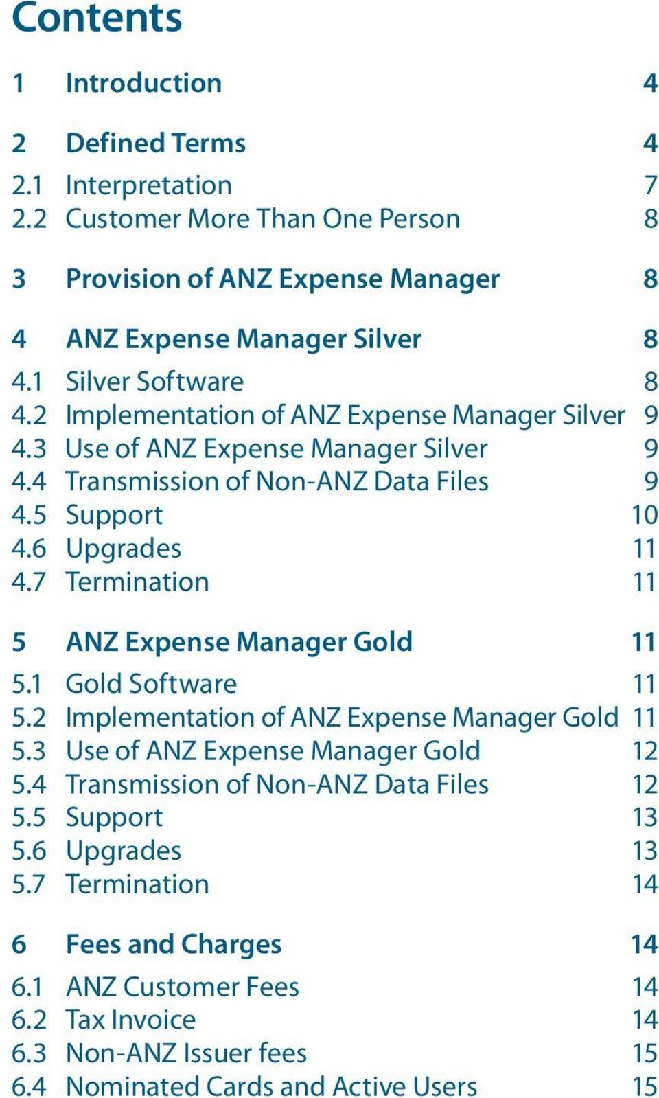 7 Termination 11 5 ANZ Expense Manager Gold 11 5.1 Gold Software 11 5.2 Implementation of ANZ Expense Manager Gold 11 5.3 Use of ANZ Expense Manager Gold 12 5.