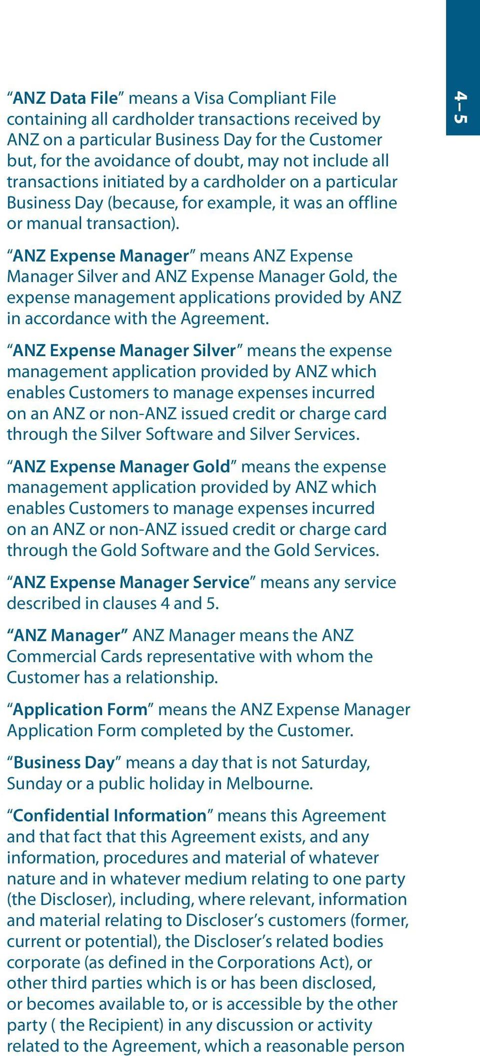 ANZ Expense Manager means ANZ Expense Manager Silver and ANZ Expense Manager Gold, the expense management applications provided by ANZ in accordance with the Agreement.