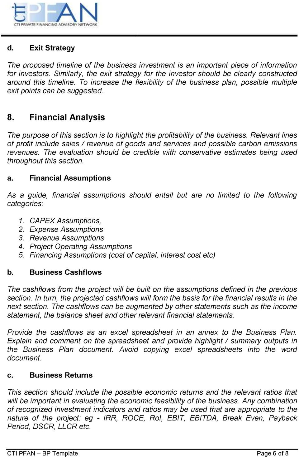 Financial Analysis The purpose of this section is to highlight the profitability of the business.