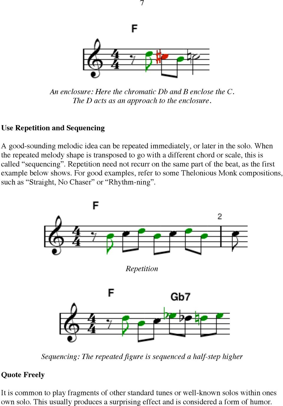 When the repeated melody shape is transposed to go with a different chord or scale, this is called sequencing.