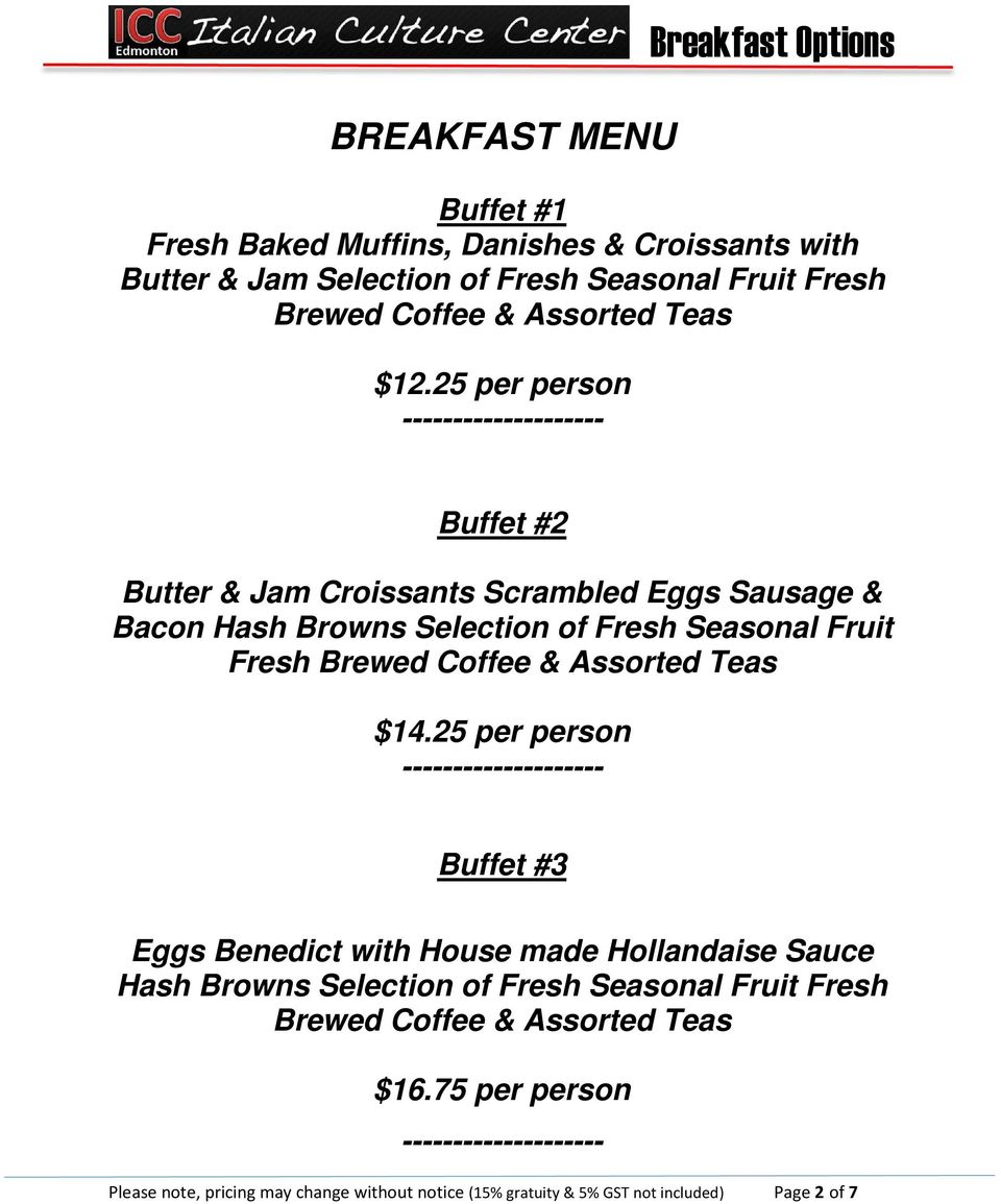 25 per person -------------------- Buffet #2 Butter & Jam Croissants Scrambled Eggs Sausage & Bacon Hash Browns Selection of Fresh Seasonal Fruit Fresh Brewed Coffee &