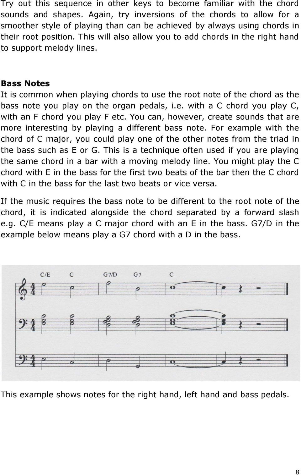 This will also allow you to add chords in the right hand to support melody lines.