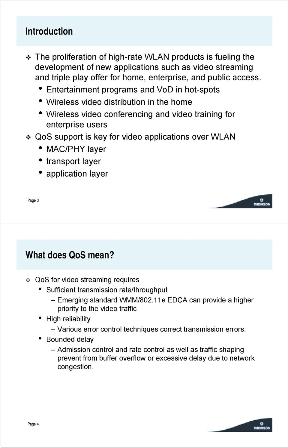 QoS support is key for video applications over WLAN MAC/PHY layer transport layer application layer Page 3 What does QoS mean?