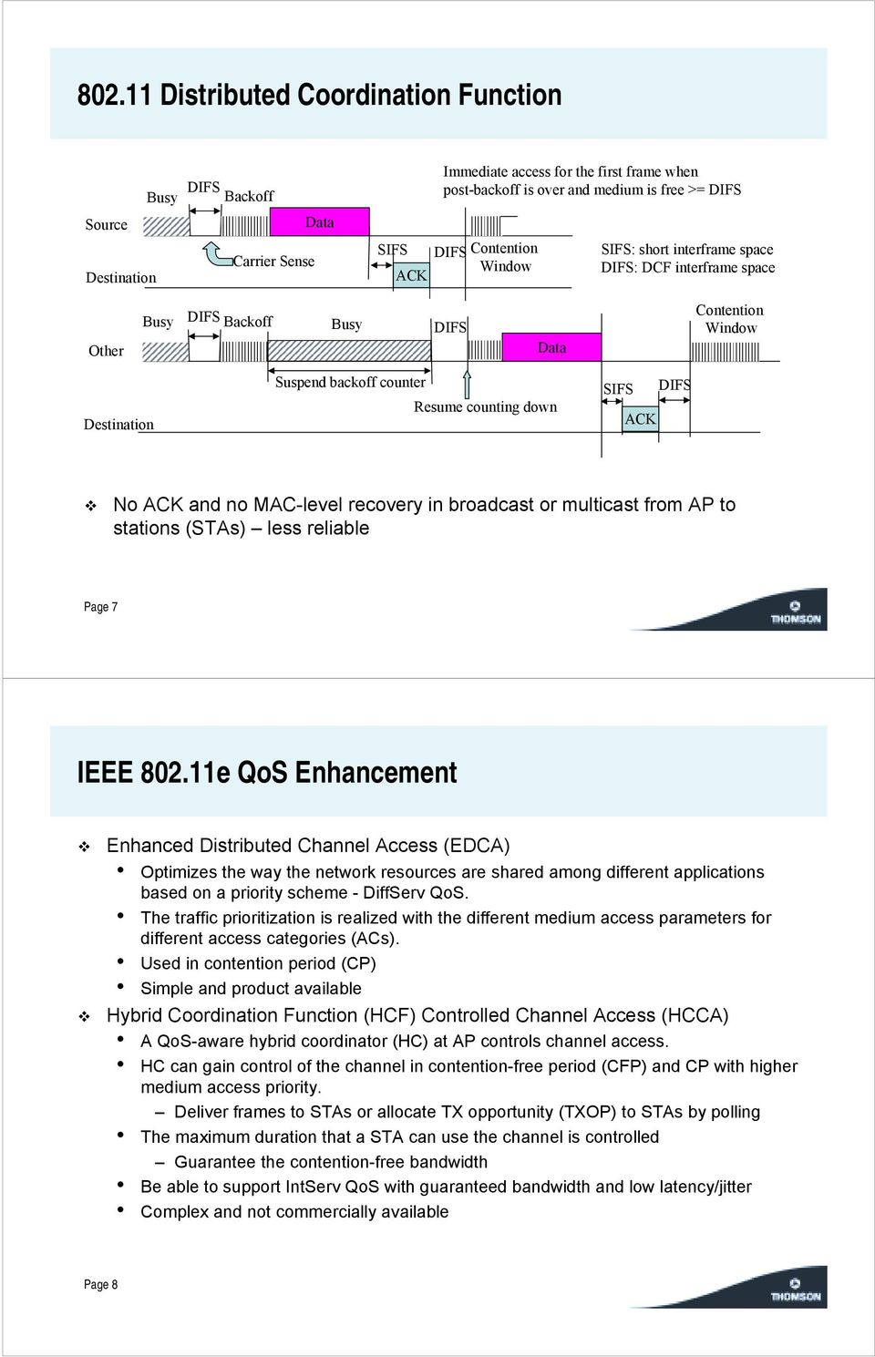 No ACK and no MAC-level recovery in broadcast or multicast from AP to stations (STAs) less reliable Page 7 IEEE 802.11e QoS Enhancement!