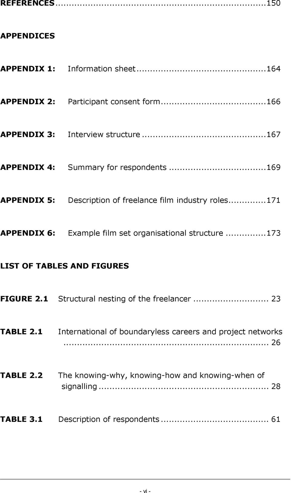 .. 171 APPENDIX 6: Example film set organisational structure... 173 LIST OF TABLES AND FIGURES FIGURE 2.1 Structural nesting of the freelancer.