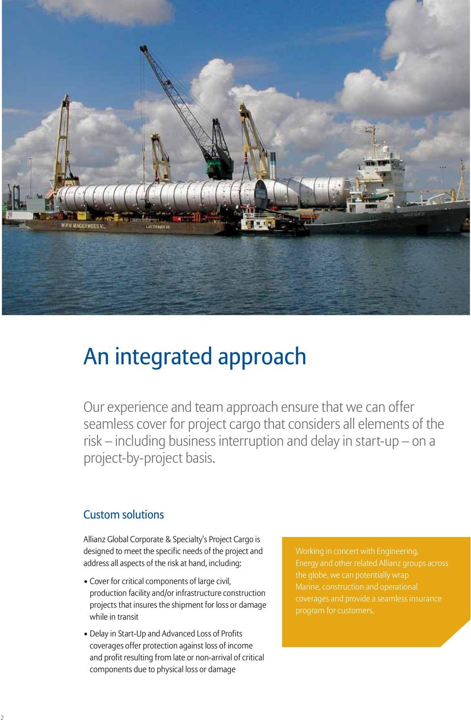 Custom solutions Allianz Global Corporate & Specialty s Project Cargo is designed to meet the specific needs of the project and address all aspects of the risk at hand, including: Cover for critical