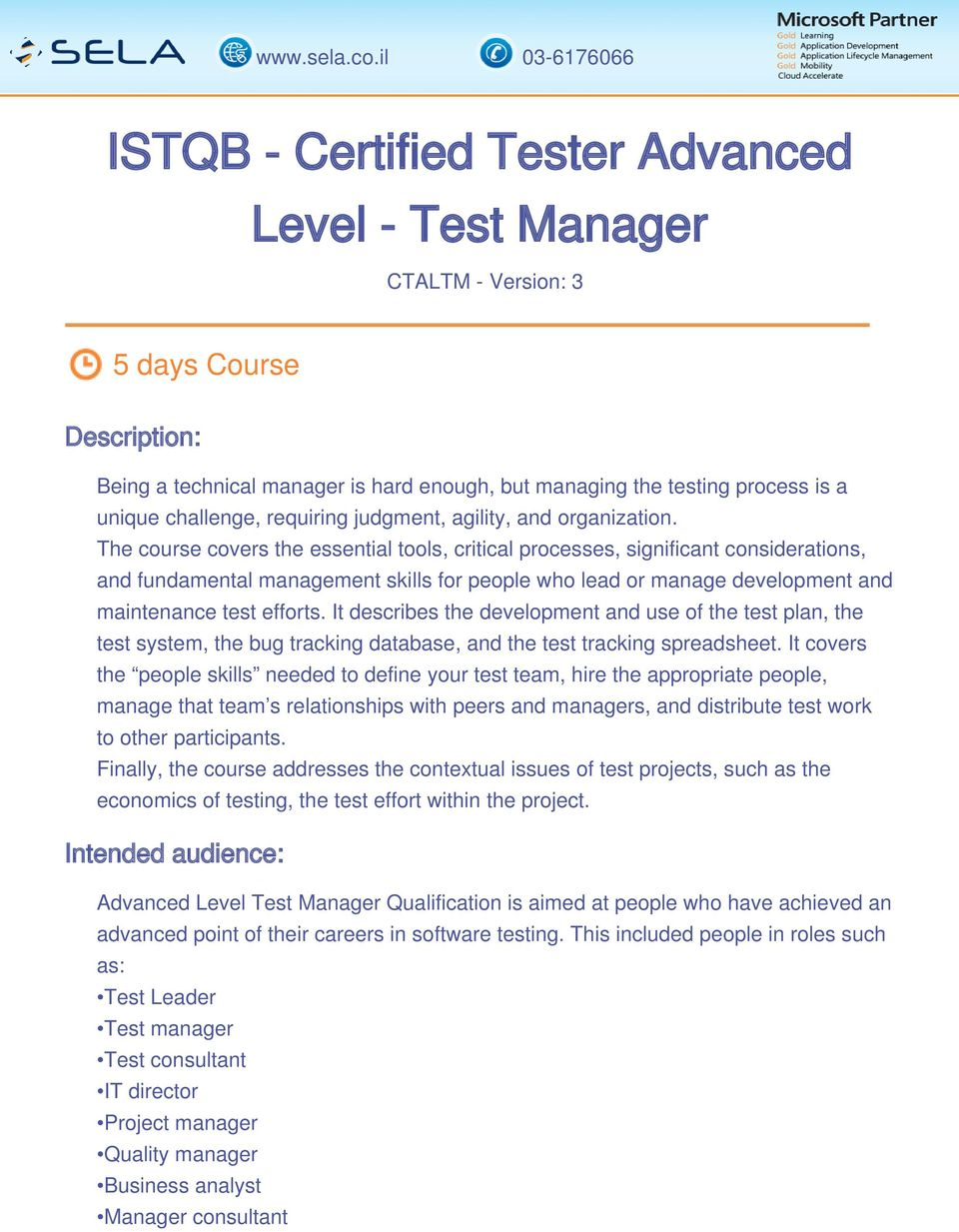 The course covers the essential tools, critical processes, significant considerations, and fundamental management skills for people who lead or manage development and maintenance test efforts.