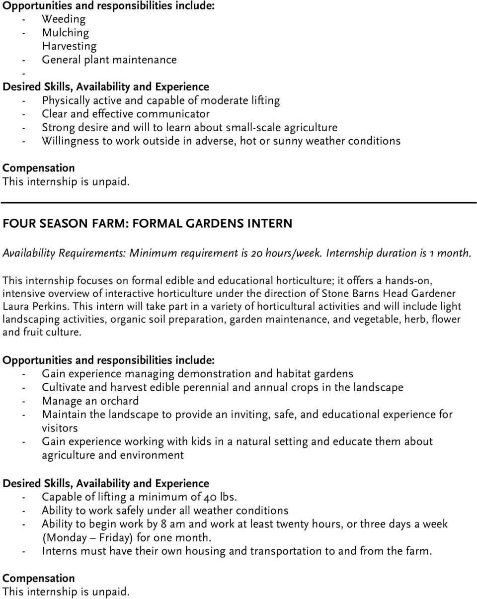 This internship focuses on formal edible and educational horticulture; it offers a hands-on, intensive overview of interactive horticulture under the direction of Stone Barns Head Gardener Laura