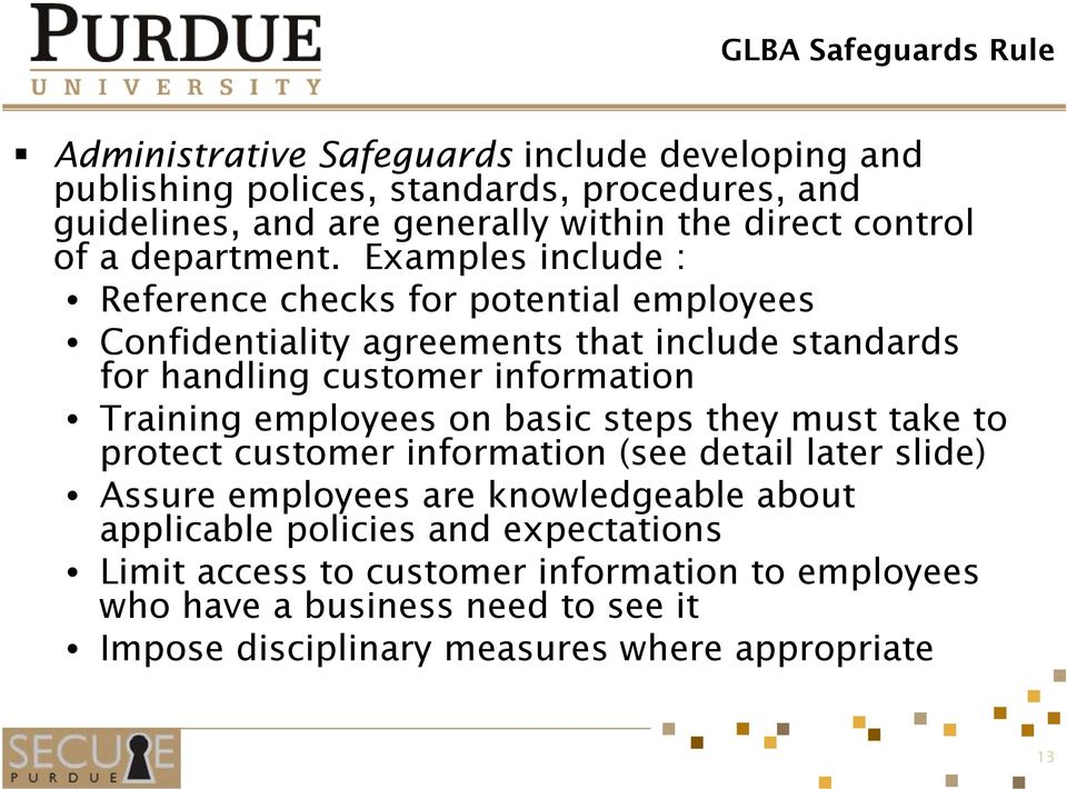 Examples include : Reference checks for potential employees Confidentiality agreements that t include standards d for handling customer information Training