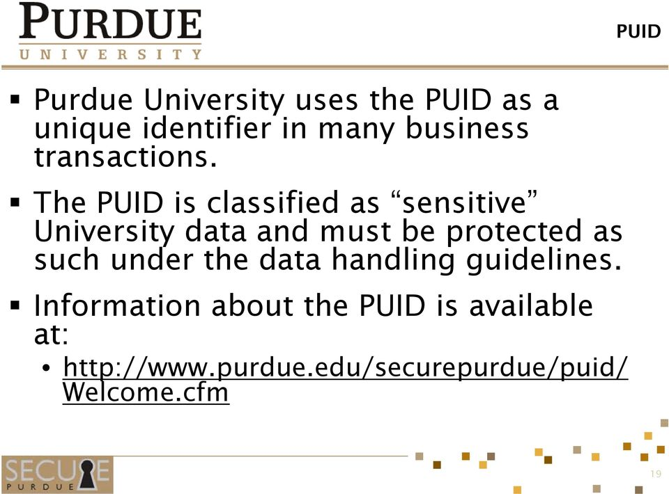 The PUID is classified as sensitive University data and must be protected as