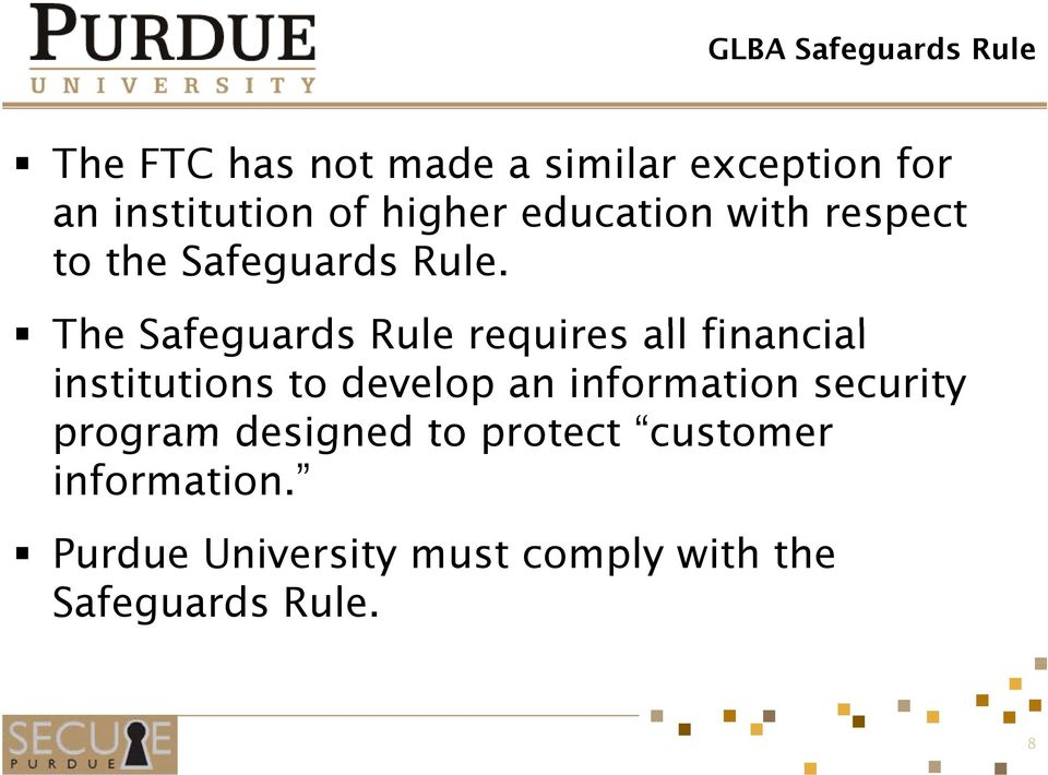 The Safeguards ards Rule requires all financial institutions to develop an