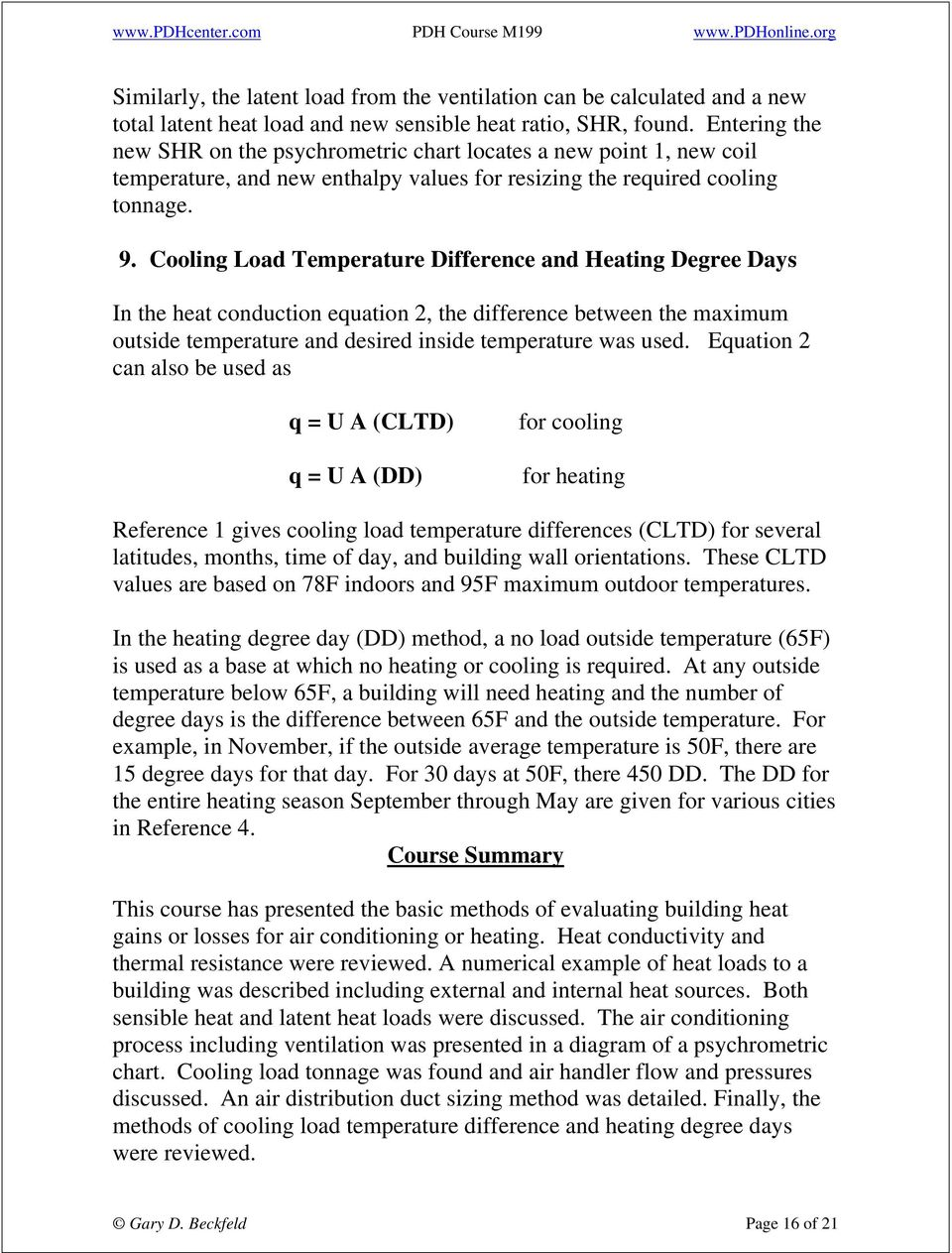 Cooling Load Temperature Difference and Heating Degree Days In the heat conduction equation 2, the difference between the maximum outside temperature and desired inside temperature was used.