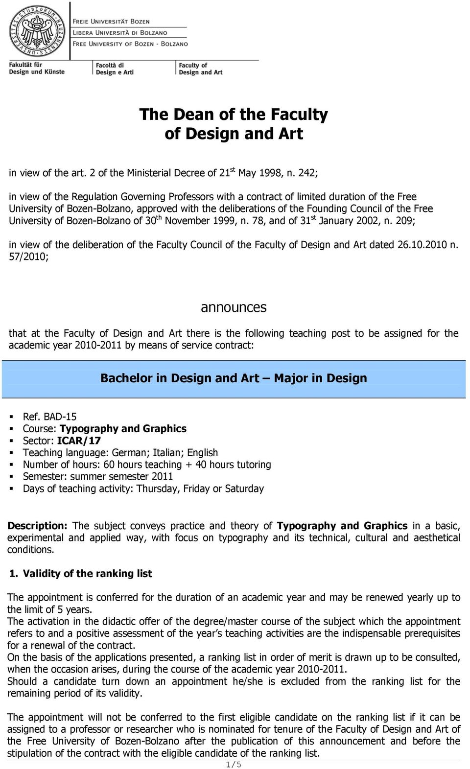 University of Bozen-Bolzano of 30 th November 1999, n. 78, and of 31 st January 2002, n. 209; in view of the deliberation of the Faculty Council of the Faculty of Design and Art dated 26.10.2010 n.
