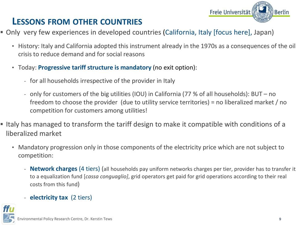 for customers of the big utilities (IOU) in California (77 % of all households): BUT no freedom to choose the provider (due to utility service territories) = no liberalized market / no competition
