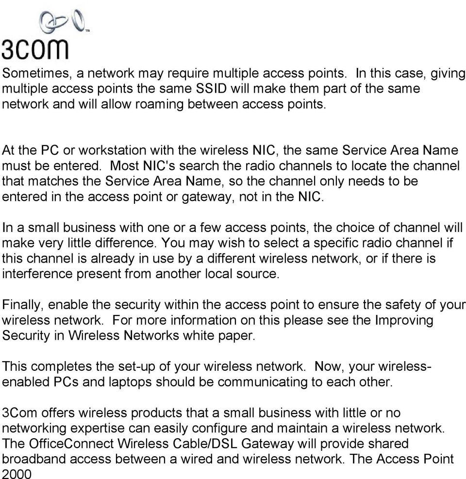 Most NIC's search the radio channels to locate the channel that matches the Service Area Name, so the channel only needs to be entered in the access point or gateway, not in the NIC.