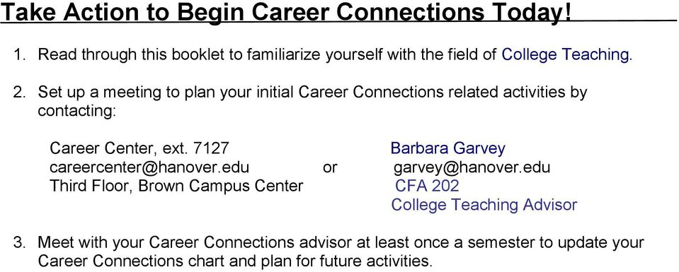 Set up a meeting to plan your initial Career Connections related activities by contacting: Career Center, ext.