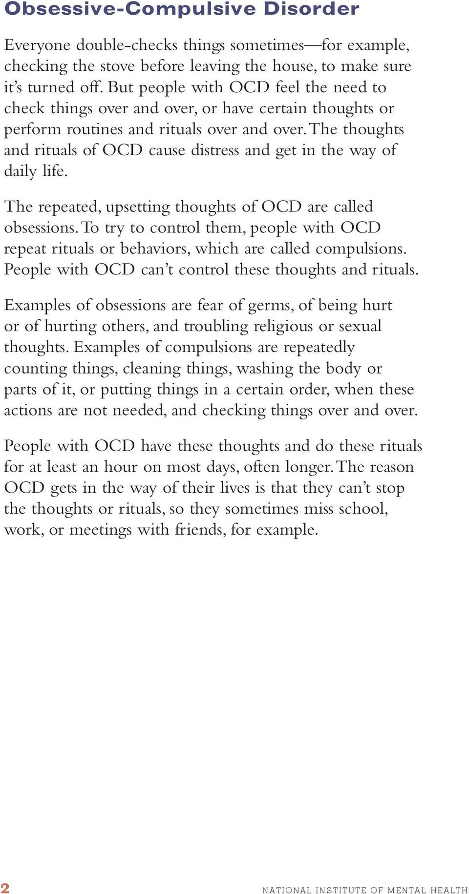 the thoughts and rituals of OCD cause distress and get in the way of daily life. The repeated, upsetting thoughts of OCD are called obsessions.