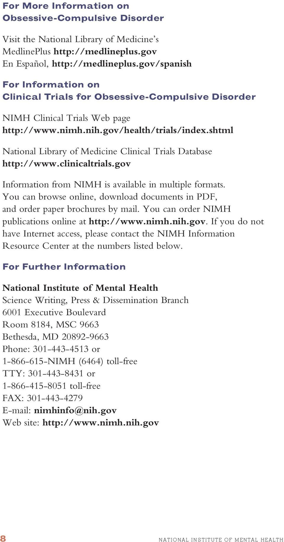 shtml National Library of Medicine Clinical Trials Database http://www.clinicaltrials.gov Information from NIMH is available in multiple formats.