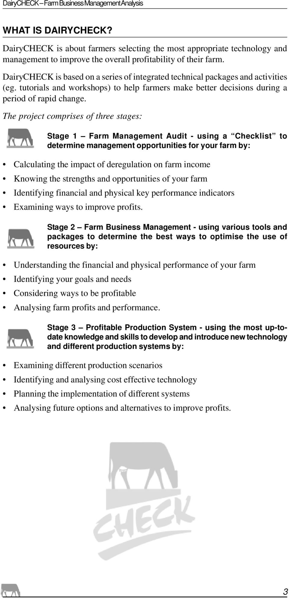 The project comprises of three stages: Stage 1 Farm Management Audit - using a Checklist to determine management opportunities for your farm by: Calculating the impact of deregulation on farm income