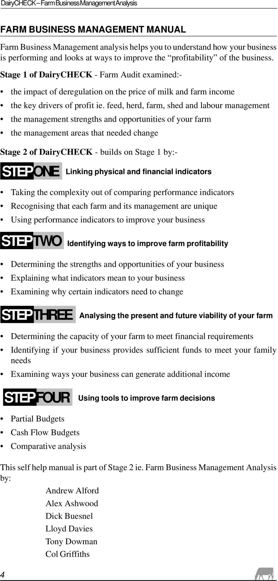 feed, herd, farm, shed and labour management the management strengths and opportunities of your farm the management areas that needed change Stage 2 of DairyCHECK - builds on Stage 1 by:- STEP ONE