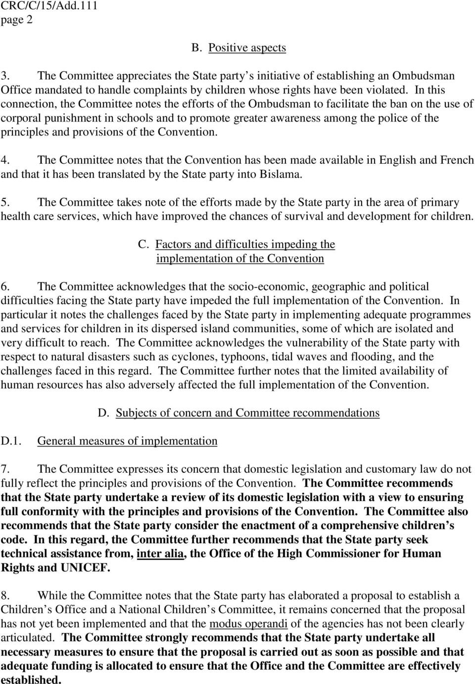principles and provisions of the Convention. 4. The Committee notes that the Convention has been made available in English and French and that it has been translated by the State party into Bislama.