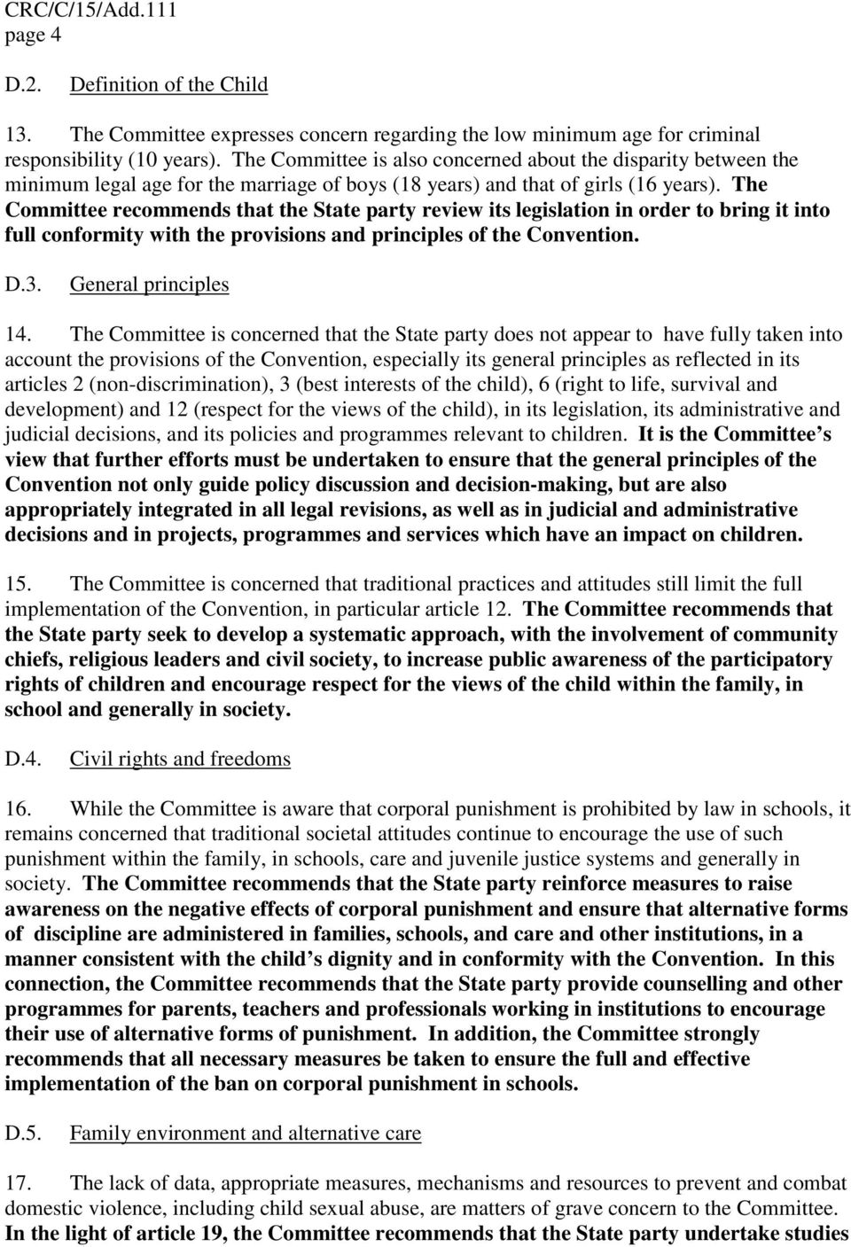 The Committee recommends that the State party review its legislation in order to bring it into full conformity with the provisions and principles of the Convention. D.3. General principles 14.