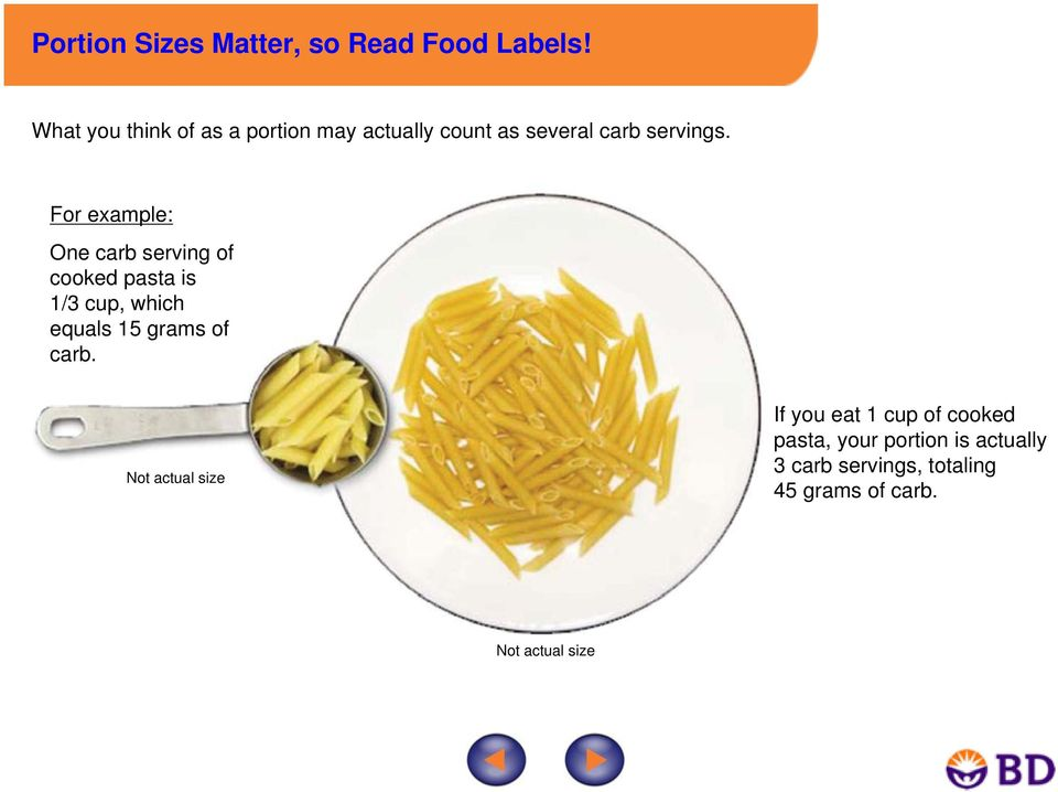 For example: One carb serving of cooked pasta is 1/3 cup, which equals 15 grams of