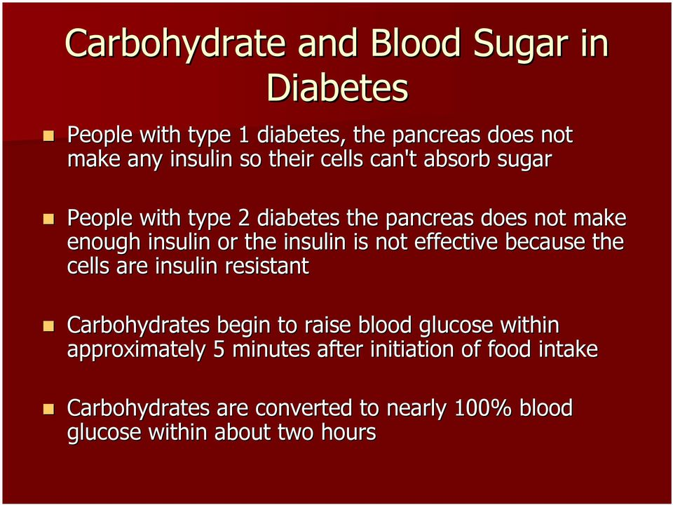 effective because the cells are insulin resistant Carbohydrates begin to raise blood glucose within approximately 5