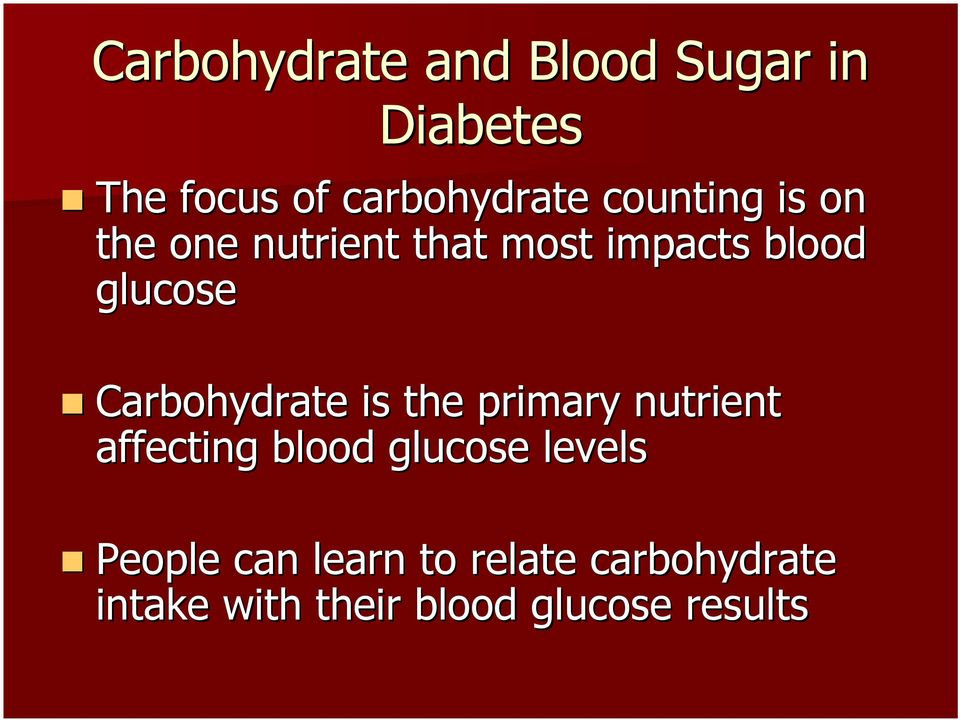 Carbohydrate is the primary nutrient affecting blood glucose levels
