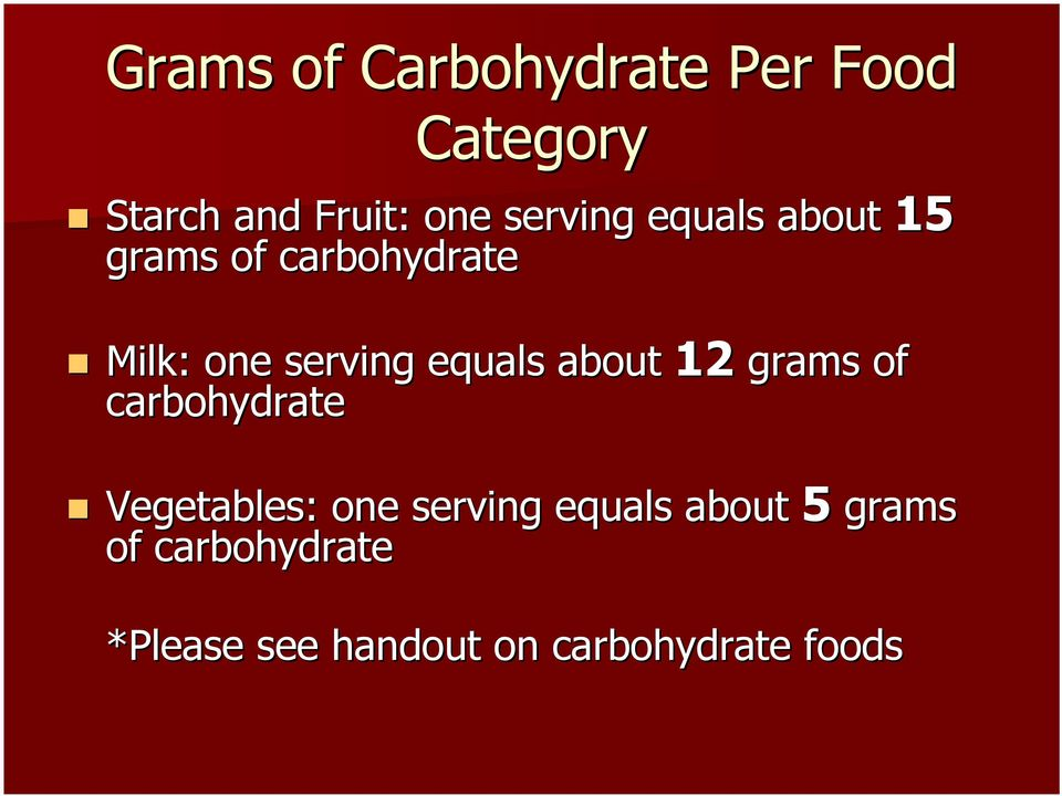 equals about 12 grams of carbohydrate Vegetables: one serving