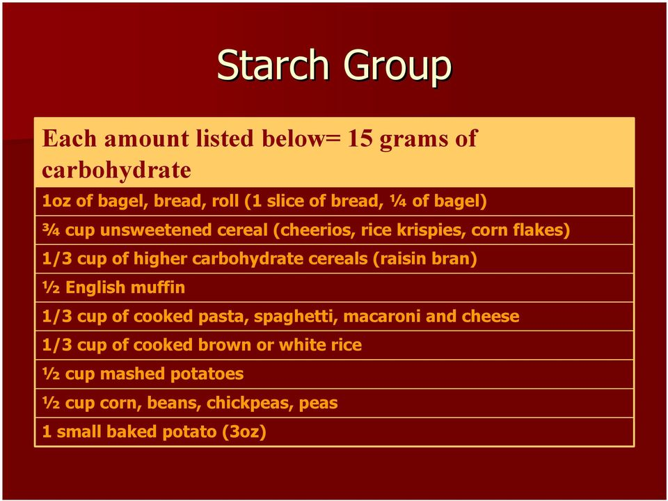 carbohydrate cereals (raisin bran) ½ English muffin 1/3 cup of cooked pasta, spaghetti, macaroni and cheese