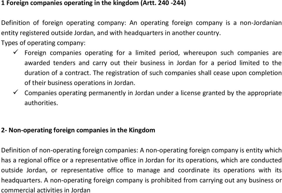 Types of operating company: Foreign companies operating for a limited period, whereupon such companies are awarded tenders and carry out their business in Jordan for a period limited to the duration