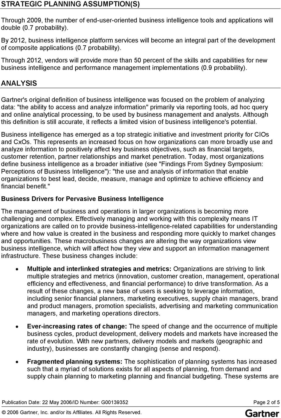 Through 2012, vendors will provide more than 50 percent of the skills and capabilities for new business intelligence and performance management implementations (0.9 probability).