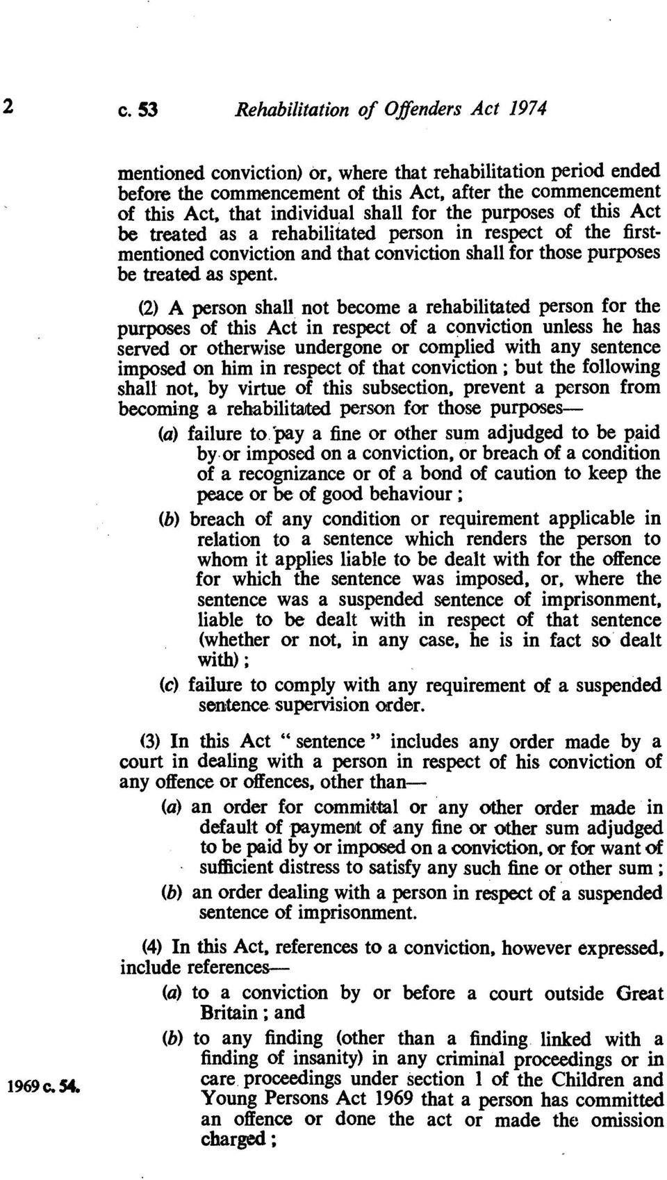 (2) A person shall not become a rehabilitated person for the purposes of this Act in respect of a conviction unless he has served or otherwise undergone or complied with any sentence imposed on him