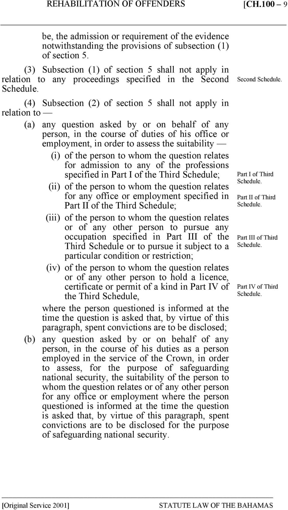 (4) Subsection (2) of section 5 shall not apply in relation to (a) any question asked by or on behalf of any person, in the course of duties of his office or employment, in order to assess the