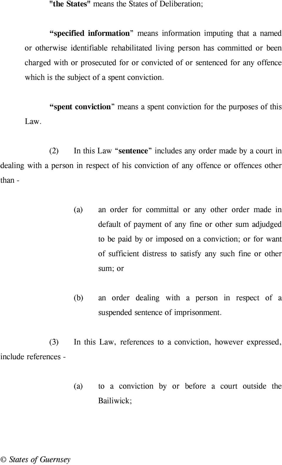 spent conviction means a spent conviction for the purposes of this (2) In this Law sentence includes any order made by a court in dealing with a person in respect of his conviction of any offence or