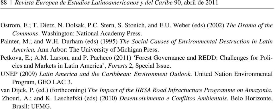 ; A.M. Larson, and P. Pacheco (2011) Forest Governance and REDD: Challenges for Policies and Markets in Latin America, Forests 2, Special Issue.