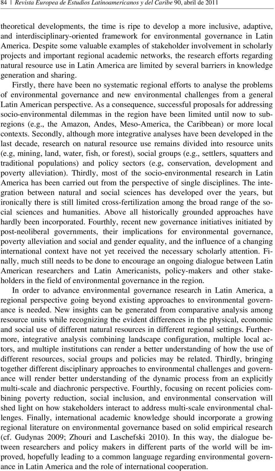 Despite some valuable examples of stakeholder involvement in scholarly projects and important regional academic networks, the research efforts regarding natural resource use in Latin America are