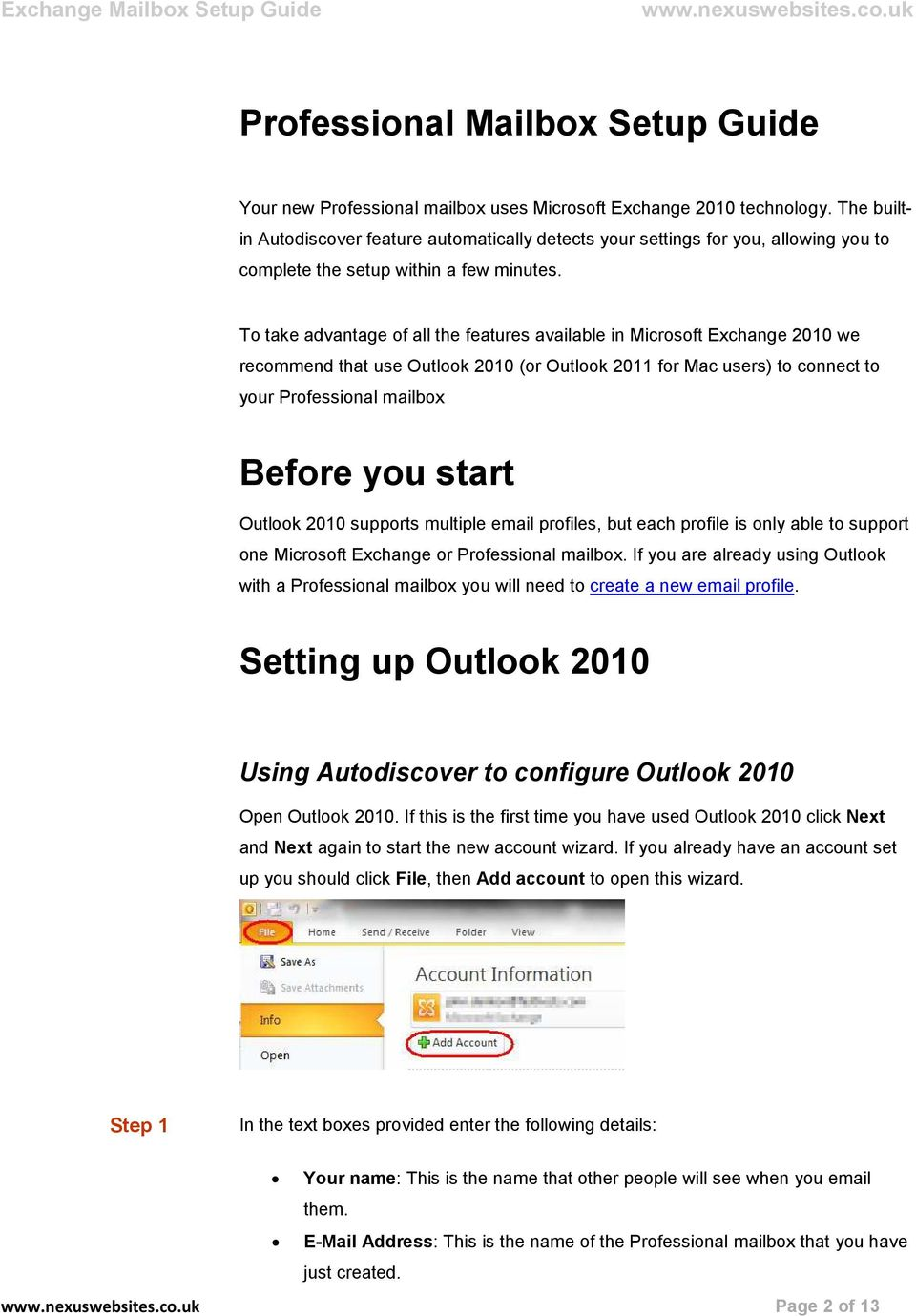 To take advantage of all the features available in Microsoft Exchange 2010 we recommend that use Outlook 2010 (or Outlook 2011 for Mac users) to connect to your Professional mailbox Before you start