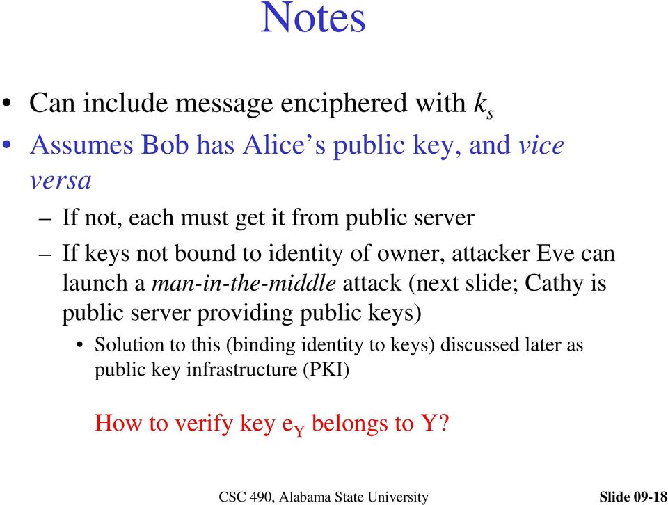 man-in-the-middle attack (next slide; Cathy is public server providing public keys) Solution to this